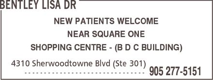 Bentley Lisa Dr (905-277-5151) - Annonce illustrée - BENTLEY LISA DR NEW PATIENTS WELCOME NEAR SQUARE ONE SHOPPING CENTRE (B D C BUILDING) 4310 Sherwoodtowne Blvd (Ste 301)  905 277-5151