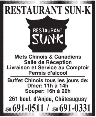 Restaurant Sun K (450-691-0511) - Annonce illustrée - RESTAURANT SUN-K RESTAURANT SUN-K  Chinese & Canadian Food  Reception Hall  Delivery And Take Out  Fully Licenced Chinese Buffet Daily: Lunch: 11am 2pm Supper: 4pm 8pm 261 d'Anjou blvd, Chateauguay 450 691-0511 450 691-0331