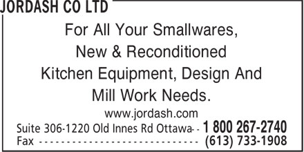 Jordash Co (613-733-0555) - Annonce illustrée - For All Your Smallwares, New & Reconditioned Kitchen Equipment, Design And Mill Work Needs. www.jordash.com