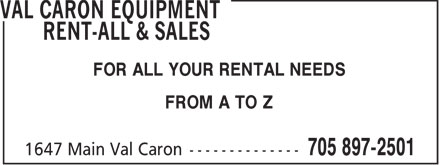 Val Caron Equipment Rent-All & Sales (705-805-4679) - Display Ad - FOR ALL YOUR RENTAL NEEDS FROM A TO Z