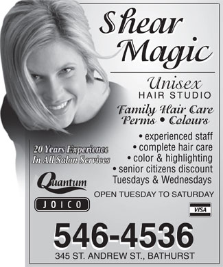 Shear Magic Hair Studio (506-546-4536) - Display Ad - Shear Magic Unisex HAIR STUDIO  Family Hair Care  Perms  Colours 20 Years Experience In All Salon Services  Quantum  JOICO  experienced staff  complete hair care  color & highlighting  senior citizens discount Tuesdays & Wednesdays OPEN TUESDAY TO SATURDAY  VISA 546-4536 345 ST ANDREW ST, BATHURST