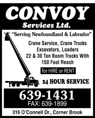 Convoy Services Ltd (709-639-1431) - Annonce illustrée - CONVOY SERVICE LTD. Serving Newfoundland & Labrador Crane Service, Crane Trucks Excavators, Loaders 22 & 30 Ton Boom Trucks With 150 Foot Reach for HIRE or RENT 24 HOUR SERVICE 639-1431 FAX: 639-1899 316 O'Connell Dr., Corner Brook