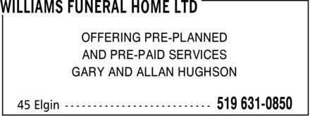 Williams Funeral Home Ltd (519-631-0850) - Display Ad - WILLIAMS FUNERAL HOME LTD OFFERING PRE-PLANNED AND PRE-PAID SERVICES GARY AND ALLAN HUGHSON 45 Elgin 519 631-0850