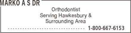 Dr Marko A S (1-800-667-6153) - Annonce illustrée======= - MARKO A S DR Orthodontist Serving Hawkesbury & Surrounding Area  1-800-667-6153