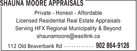 Shauna Moore Appraisals (902-864-9126) - Display Ad - Private - Honest - Affordable Licensed Residential Real Estate Appraisals Serving HFX Regional Municipality & Beyond Private - Honest - Affordable Licensed Residential Real Estate Appraisals Serving HFX Regional Municipality & Beyond