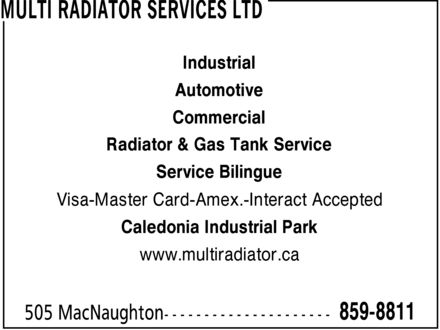Multi Radiator Services Ltd (506-859-8811) - Display Ad - Radiator & Gas Tank Service Caledonia Industrial Park www.multiradiator.ca Commercial Automotive Service Bilingue Visa-Master Card-Amex.-Interact Accepted Industrial
