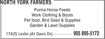 North York Farmers (905-895-5172) - Annonce illustrée - NORTH YORK FARMERS Purina Horse Feeds Work Clothing & Boots Pet food, Bird Seed & Supplies Garden & Lawn Supplies 17435 Leslie (At Davis Dr) 905 895-5172