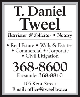 Tweel T Daniel (902-368-8600) - Annonce illustrée - Barrister & Solicitor   Notary Real Estate   Wills & Estates Commercial   Corporate Civil Litigation Facsimile: 368-8810 105 Kent Street Email: office@tweellaw.ca