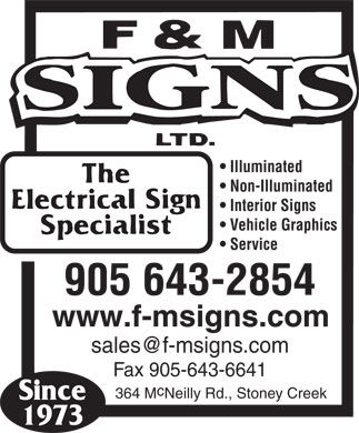F & M Signs Ltd (905-643-2854) - Display Ad - Illuminated Non-Illuminated Interior Signs Vehicle Graphics Service sales@f-msigns.com Fax 905-643-6641 c 364 MNeilly Rd., Stoney Creek