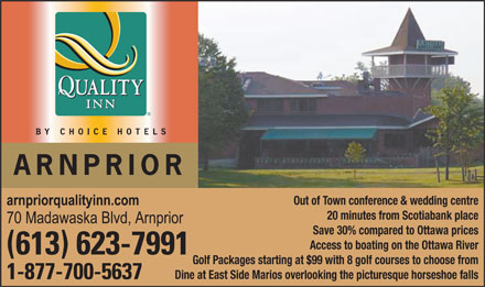 Arnprior Quality Inn (613-623-7991) - Annonce illustrée - Out of Town conference & wedding centre 20 minutes from Scotiabank place Save 30% compared to Ottawa prices Access to boating on the Ottawa River Golf Packages starting at $99 with 8 golf courses to choose from Dine at East Side Marios overlooking the picturesque horseshoe falls
