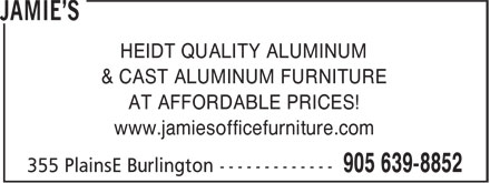 Jamie's (905-639-8852) - Display Ad - www.jamiesofficefurniture.com HEIDT QUALITY ALUMINUM & CAST ALUMINUM FURNITURE AT AFFORDABLE PRICES! www.jamiesofficefurniture.com HEIDT QUALITY ALUMINUM & CAST ALUMINUM FURNITURE AT AFFORDABLE PRICES!