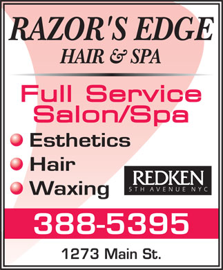 Razor's Edge Hair & Spa (506-388-5395) - Display Ad - Salon/Spa Hair Waxing 388-5395 1273 Main St. Full Service Esthetics