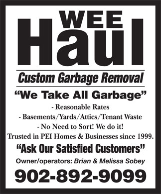 Wee Haul (902-892-9099) - Display Ad - Custom Garbage Removal - Reasonable Rates - Basements/Yards/Attics/Tenant Waste - No Need to Sort! We do it! Trusted in PEI Homes & Businesses since 1999. Ask Our Satisfied Customers Owner/operators: Brian & Melissa Sobey