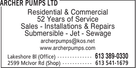 Archer Pumps Ltd (613-541-1679) - Display Ad - Residential &amp; Commercial 52 Years of Service Sales - Installations &amp; Repairs Submersible - Jet - Sewage archerpumps@kos.net www.archerpumps.com Lakeshore Bl (Office) --------------  Residential &amp; Commercial 52 Years of Service Sales - Installations &amp; Repairs Submersible - Jet - Sewage archerpumps@kos.net www.archerpumps.com Lakeshore Bl (Office) --------------