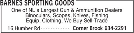 Barnes Sporting Goods (709-634-2291) - Annonce illustrée - One of NL's Largest Gun & Ammunition Dealers Binoculars, Scopes, Knives, Fishing Equip, Clothing, We Buy-Sell-Trade