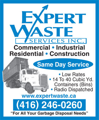 Expert Waste Services (416-246-0260) - Display Ad - Commercial   Industrial Residential   Construction Same Day Service Low Rates 14 To 40 Cubic Yd. Containers (Bins) Radio Dispatched www.expertwaste.ca () 416 246-0260 For All Your Garbage Disposal Needs  Commercial   Industrial Residential   Construction Same Day Service Low Rates 14 To 40 Cubic Yd. Containers (Bins) Radio Dispatched www.expertwaste.ca () 416 246-0260 For All Your Garbage Disposal Needs  Commercial   Industrial Residential   Construction Same Day Service Low Rates 14 To 40 Cubic Yd. Containers (Bins) Radio Dispatched www.expertwaste.ca () 416 246-0260 For All Your Garbage Disposal Needs  Commercial   Industrial Residential   Construction Same Day Service Low Rates 14 To 40 Cubic Yd. Containers (Bins) Radio Dispatched www.expertwaste.ca () 416 246-0260 For All Your Garbage Disposal Needs  Commercial   Industrial Residential   Construction Same Day Service Low Rates 14 To 40 Cubic Yd. Containers (Bins) Radio Dispatched www.expertwaste.ca () 416 246-0260 For All Your Garbage Disposal Needs  Commercial   Industrial Residential   Construction Same Day Service Low Rates 14 To 40 Cubic Yd. Containers (Bins) Radio Dispatched www.expertwaste.ca () 416 246-0260 For All Your Garbage Disposal Needs