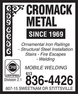 Cromack Metal (613-836-4426) - Annonce illustr&eacute;e - SINCE 1969 Ornamental Iron Railings - Structural Steel Installation Stairs - Fire Escapes - Welding MOBILE WELDING 613 Division 2.1 836-4426 607-15 SWEETNAM DR STITTSVILLE