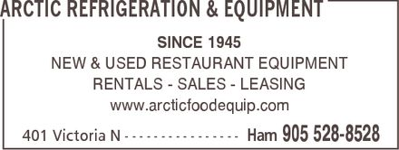 Arctic Refrigeration & Equipment (905-528-8528) - Display Ad - ARCTIC REFRIGERATION & EQUIPMENT SINCE 1945 NEW & USED RESTAURANT EQUIPMENT RENTALS SALES LEASING www.arcticfoodequip.com 401 Victoria N Ham 905 528-8528
