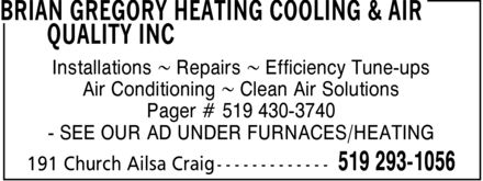 Brian Gregory Heating Cooling &amp; Air Quality Inc (519-293-1056) - Display Ad - Installations ~ Repairs ~ Efficiency Tune-ups Air Conditioning ~ Clean Air Solutions Pager # 519 430-3740  SEE OUR AD UNDER FURNACES/HEATING