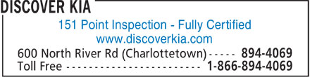 Discover KIA (902-894-4069) - Display Ad - 151 Point Inspection - Fully Certified b www.discoverkia.com b  151 Point Inspection - Fully Certified b www.discoverkia.com b