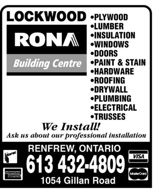 Lockwood Rona Building Centre (613-432-4809) - Display Ad - PLYWOOD LUMBER INSULATION WINDOWS DOORS PAINT &amp; STAIN HARDWARE ROOFING DRYWALL PLUMBING ELECTRICAL TRUSSES We Install! Ask us about our professional installation RENFREW, ONTARIO 613 432-4809 1054 Gillan Road