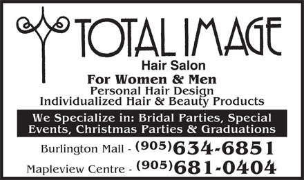Total Image Salons (905-634-6851) - Display Ad - Hair Salon For Women & Men Personal Hair Design Individualized Hair & Beauty Products We Specialize in: Bridal Parties, Special Events, Christmas Parties & Graduations (905) Burlington Mall - 634-6851 (905) Mapleview Centre - 681-0404