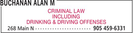 Buchanan Alan M (905-459-6331) - Annonce illustrée - BUCHANAN ALAN M CRIMINAL LAW INCLUDING DRINKING & DRIVING OFFENSES 268 Main N 905 459-6331
