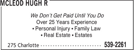 McLeod Hugh R (902-539-2261) - Display Ad - We Don't Get Paid Until You Do Over 25 Years Experience &sup1; Personal Injury &sup1; Family Law &sup1; Real Estate &sup1; Estates