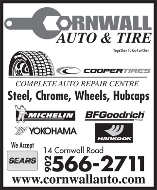 Cornwall Auto & Tire (902-566-2711) - Display Ad - COMPLETE AUTO REPAIR CENTRE Steel, Chrome, Wheels, Hubcaps 14 Cornwall Road www.cornwallauto.com COMPLETE AUTO REPAIR CENTRE Steel, Chrome, Wheels, Hubcaps 14 Cornwall Road www.cornwallauto.com