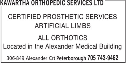 Kawartha Orthopedic Services Ltd (705-743-9462) - Display Ad - CERTIFIED PROSTHETIC SERVICES ARTIFICIAL LIMBS ALL ORTHOTICS Located in the Alexander Medical Building  CERTIFIED PROSTHETIC SERVICES ARTIFICIAL LIMBS ALL ORTHOTICS Located in the Alexander Medical Building