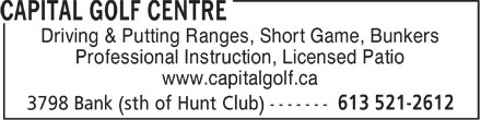 Capital Golf Centre (613-521-2612) - Annonce illustrée - Driving & Putting Ranges, Short Game, Bunkers Professional Instruction, Licensed Patio www.capitalgolf.ca  Driving & Putting Ranges, Short Game, Bunkers Professional Instruction, Licensed Patio www.capitalgolf.ca  Driving & Putting Ranges, Short Game, Bunkers Professional Instruction, Licensed Patio www.capitalgolf.ca