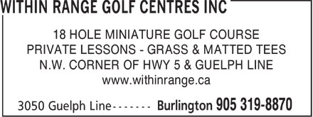 Within Range Golf Centres Inc (905-319-8870) - Annonce illustrée - 18 HOLE MINIATURE GOLF COURSE PRIVATE LESSONS - GRASS & MATTED TEES N.W. CORNER OF HWY 5 & GUELPH LINE www.withinrange.ca