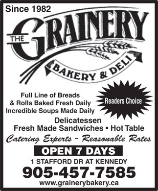 Grainery Bakery & Deli (289-801-3277) - Annonce illustrée - Since 1982 Full Line of Breads Readers Choice & Rolls Baked Fresh Daily Incredible Soups Made Daily Delicatessen Fresh Made Sandwiches   Hot Table Catering Experts - Reasonable Rates OPEN 7 DAYS 1 STAFFORD DR AT KENNEDY 905-457-7585 www.grainerybakery.ca