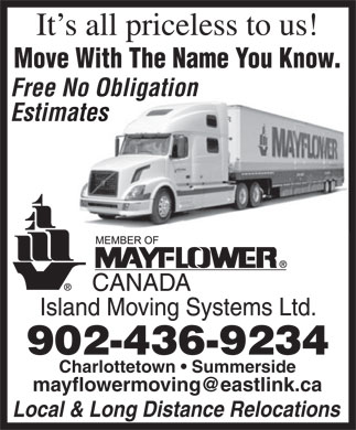Mayflower Island Moving Systems Ltd (902-436-9234) - Annonce illustrée - Move With The Name You Know. Free No Obligation Estimates 902-436-9234 Charlottetown   Summerside Local & Long Distance Relocations It s all priceless to us!