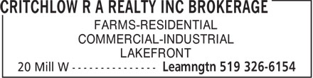 Critchlow R A Realty Inc Brokerage (519-326-6154) - Display Ad - FARMS-RESIDENTIAL COMMERCIAL-INDUSTRIAL LAKEFRONT  FARMS-RESIDENTIAL COMMERCIAL-INDUSTRIAL LAKEFRONT  FARMS-RESIDENTIAL COMMERCIAL-INDUSTRIAL LAKEFRONT  FARMS-RESIDENTIAL COMMERCIAL-INDUSTRIAL LAKEFRONT