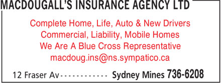 MacDougall's Insurance Agency Ltd (902-736-6208) - Annonce illustrée - Complete Home, Life, Auto & New Drivers Commercial, Liability, Mobile Homes We Are A Blue Cross Representative macdoug.ins@ns.sympatico.ca
