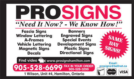 Prosigns Hamilton Inc (289-975-4259) - Display Ad - Need It Now? - We Know How! www.prosignshamilton.com Email: prosigns@bellnet.ca 905-528-6699 1 Wilson, Unit #4, Hamilton, Ontario