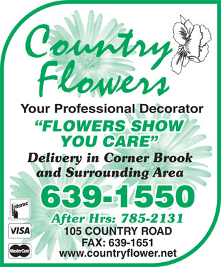 Country Flowers (709-639-1550) - Display Ad - Your Professional Decorator FLOWERS SHOW YOU CARE Delivery in Corner Brook and Surrounding Area 639-1550 After Hrs: 785-2131 105 COUNTRY ROAD FAX: 639-1651 www.countryflower.net Your Professional Decorator FLOWERS SHOW YOU CARE Delivery in Corner Brook and Surrounding Area 639-1550 After Hrs: 785-2131 105 COUNTRY ROAD FAX: 639-1651 www.countryflower.net