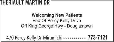 Theriault Martin Dr (506-773-7121) - Annonce illustrée======= - Welcoming New Patients - End Of Percy Kelly Drive - Off King George Hwy - Douglastown