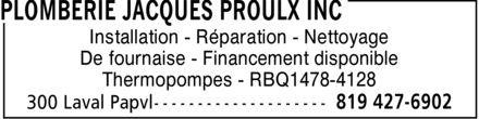 Plomberie Jacques Proulx Inc (819-427-6902) - Annonce illustrée======= - Installation Réparation Nettoyage De fournaise Financement disponible Thermopompes RBQ1478-4128