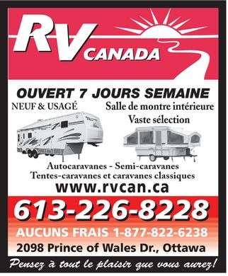 RV Canada (613-226-8228) - Annonce illustr&eacute;e - rv canada OUVERT 7 JOURS SEMAINE NEUF &amp; USAG&Eacute; Salle de montre int&eacute;rieure Vaste s&eacute;lection Autocaravanes  Semi-caravanes Tentes-caravanes et caravanes classiques www.rvcan.ca 613 226-8228 AUCUNS FRAIS  1 877 822-6238 2098 Prince of Wales Dr., Ottawa Pensez &agrave; tout le plaisir que vous aurez!