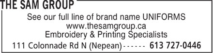 The Sam Group Ltd. (613-727-0446) - Display Ad - See our full line of brand name UNIFORMS www.thesamgroup.ca Embroidery & Printing Specialists  See our full line of brand name UNIFORMS www.thesamgroup.ca Embroidery & Printing Specialists