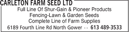 Carleton Farm Seed Ltd (613-489-3533) - Annonce illustrée======= - Full Line Of Shur-Gain & Pioneer Products Fencing-Lawn & Garden Seeds Complete Line of Farm Supplies - Full Line Of Shur-Gain & Pioneer Products Fencing-Lawn & Garden Seeds Complete Line of Farm Supplies