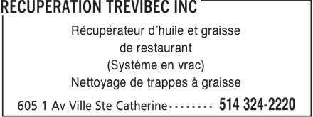 Récupération Trévibec Inc (514-324-2220) - Annonce illustrée - Collectors of restaurants Oil and grease (Bulk system) Grease traps cleaning  Collectors of restaurants Oil and grease (Bulk system) Grease traps cleaning