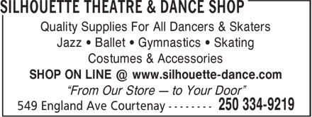 "Silhouette Theatre & Dance Shop (250-334-9219) - Display Ad - Quality Supplies For All Dancers & Skaters Jazz • Ballet • Gymnastics • Skating Costumes & Accessories SHOP ON LINE @ www.silhouette-dance.com ""From Our Store   to Your Door"""