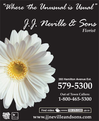 Neville J J & Sons Ltd (709-579-5300) - Display Ad - Florist 393 Hamilton Avenue Ext. 579-5300 Out of Town Callers: 1-800-465-5300 www. 709-579-5300 .yp.ca www.jjnevilleandsons.com