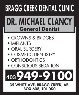 Bragg Creek Dental Clinic (403-949-2288) - Display Ad - ORTHODONTICS COSMETIC DENTISTRY General Dentist CROWNS & BRIDGES IMPLANTS ORAL SURGERY COSMETIC DENTISTRY ORTHODONTICS CONSCIOUS SEDATION 403 General Dentist CROWNS & BRIDGES IMPLANTS ORAL SURGERY CONSCIOUS SEDATION 403