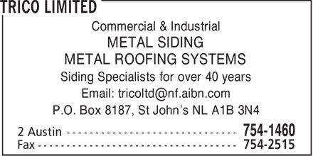 Trico Limited (709-754-1460) - Display Ad - Commercial & Industrial METAL SIDING METAL ROOFING SYSTEMS Siding Specialists for over 40 years Email: tricoltd@nf.aibn.com P.O. Box 8187, St John's NL A1B 3N4