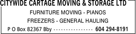Citywide Cartage Moving & Storage Ltd (604-294-8191) - Display Ad - FURNITURE MOVING PIANOS FREESERS - GENERAL HAULING FURNITURE MOVING PIANOS FREESERS - GENERAL HAULING