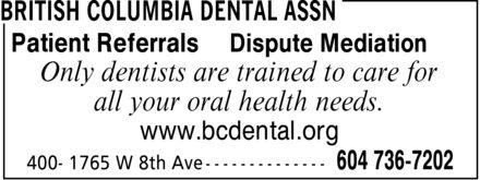 British Columbia Dental Assn (604-736-7202) - Annonce illustrée - Patient Referrals Dispute Mediation Only dentists are trained to care for all your oral health needs www.bcdental.org